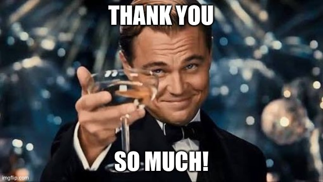 THANK YOU SO MUCH! | image tagged in congratulations man | made w/ Imgflip meme maker