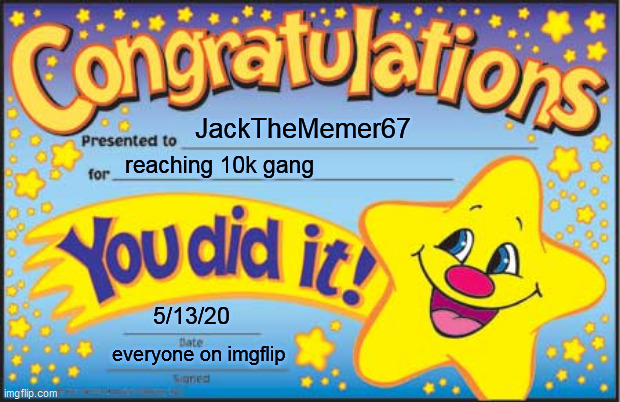 JackTheMemer67 reaching 10k gang 5/13/20 everyone on imgflip | image tagged in memes,happy star congratulations | made w/ Imgflip meme maker