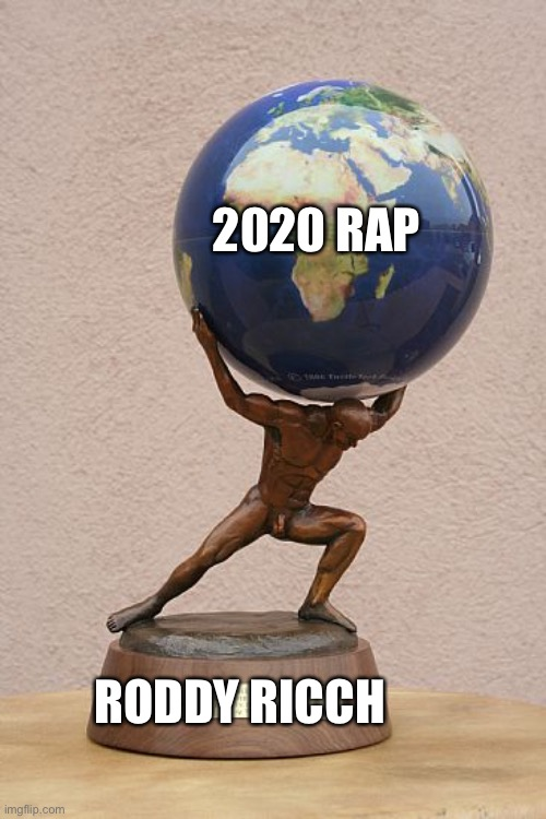 man holding world |  2020 RAP; RODDY RICCH | image tagged in man holding world | made w/ Imgflip meme maker