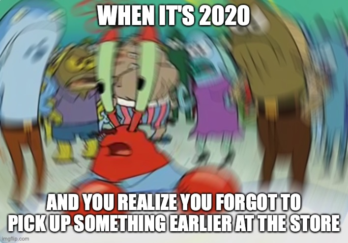 Mr Krabs Blur Meme |  WHEN IT'S 2020; AND YOU REALIZE YOU FORGOT TO PICK UP SOMETHING EARLIER AT THE STORE | image tagged in memes,mr krabs blur meme,grocery store,oops,2020 | made w/ Imgflip meme maker