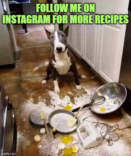 Cooking with Bruno |  FOLLOW ME ON INSTAGRAM FOR MORE RECIPES | image tagged in cooking | made w/ Imgflip meme maker