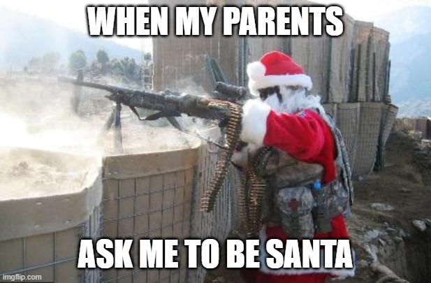 Hohoho |  WHEN MY PARENTS; ASK ME TO BE SANTA | image tagged in memes,hohoho | made w/ Imgflip meme maker