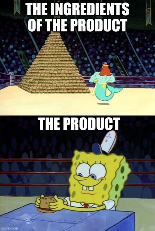 spongebob vs neptune |  THE INGREDIENTS OF THE PRODUCT; THE PRODUCT | image tagged in spongebob vs neptune | made w/ Imgflip meme maker