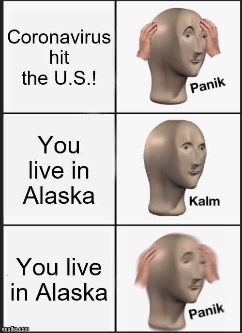 Panik Kalm Panik Meme |  Coronavirus hit the U.S.! You live in Alaska; You live in Alaska | image tagged in memes,panik kalm panik | made w/ Imgflip meme maker