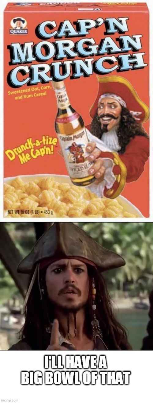CAP'N MORGAN CRUNCH |  I'LL HAVE A BIG BOWL OF THAT | image tagged in memes,captain crunch cereal,rum,jack sparrow,pirate,pirates of the caribbean | made w/ Imgflip meme maker