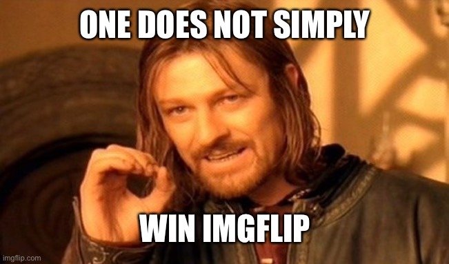 Think |  ONE DOES NOT SIMPLY; WIN IMGFLIP | image tagged in memes,one does not simply | made w/ Imgflip meme maker