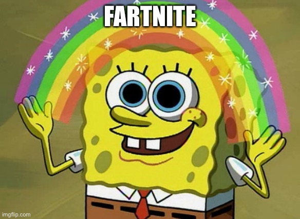 Imagination Spongebob |  FARTNITE | image tagged in memes,imagination spongebob | made w/ Imgflip meme maker