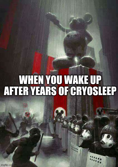 Fascist Disney |  WHEN YOU WAKE UP AFTER YEARS OF CRYOSLEEP | image tagged in walt disney | made w/ Imgflip meme maker