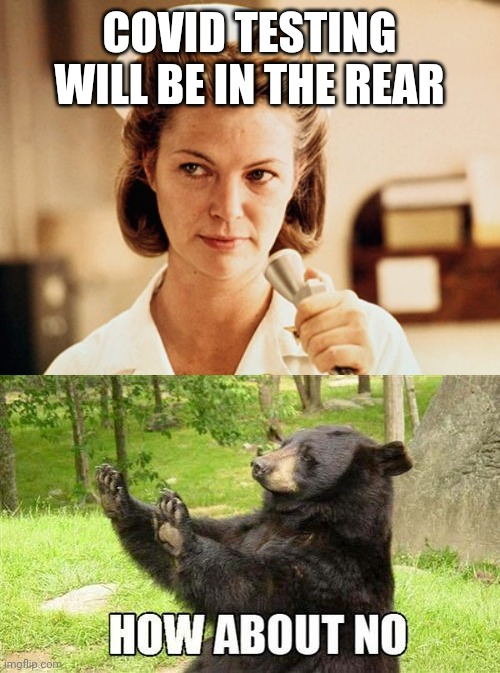 COVID TESTING WILL BE IN THE REAR | image tagged in how about no,nurse ratched | made w/ Imgflip meme maker