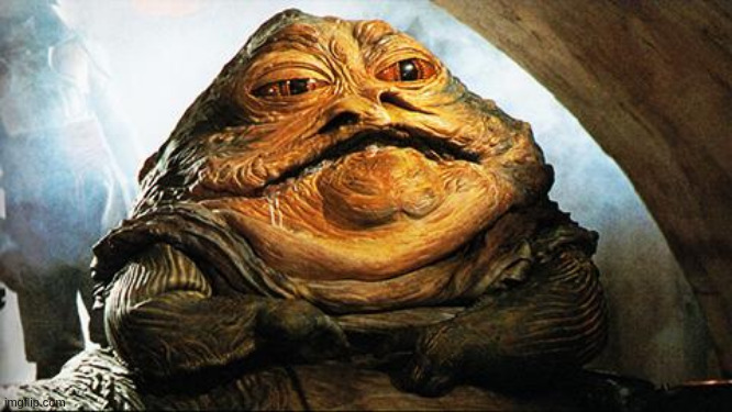 Jabba the Hutt | image tagged in jabba the hutt | made w/ Imgflip meme maker