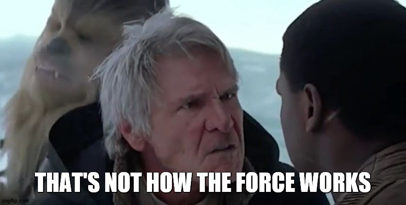 That's not how the force works  | THAT'S NOT HOW THE FORCE WORKS | image tagged in that's not how the force works | made w/ Imgflip meme maker