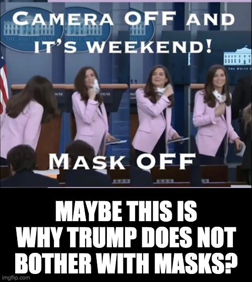 All for show |  MAYBE THIS IS WHY TRUMP DOES NOT BOTHER WITH MASKS? | image tagged in coronavirus,hoax | made w/ Imgflip meme maker