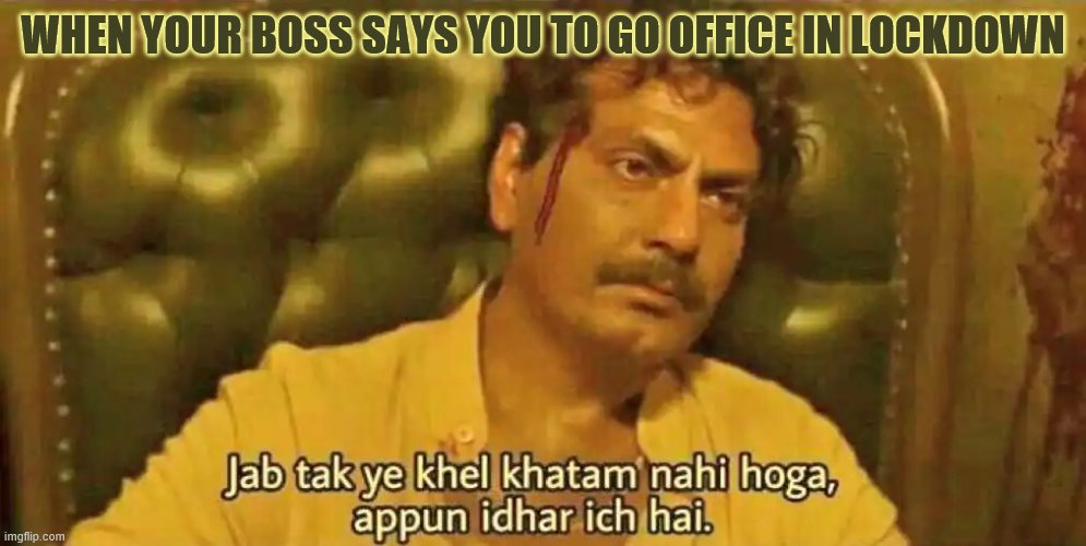 Office in lockdown |  WHEN YOUR BOSS SAYS YOU TO GO OFFICE IN LOCKDOWN | image tagged in office,lockdown,quarantine,india,indians | made w/ Imgflip meme maker
