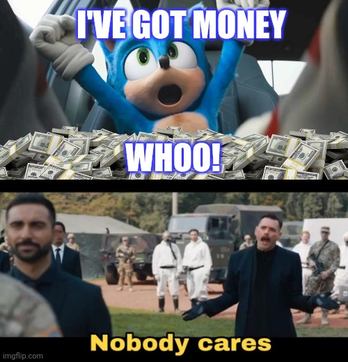 Sonic's got money |  I'VE GOT MONEY; WHOO! | image tagged in sonic money,sonic the hedgehog,sonic,sonic movie,eggman,robotnik | made w/ Imgflip meme maker