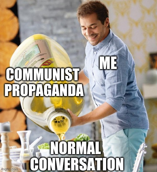Lidl Oil |  ME; COMMUNIST  PROPAGANDA; NORMAL  CONVERSATION | image tagged in lidl oil | made w/ Imgflip meme maker