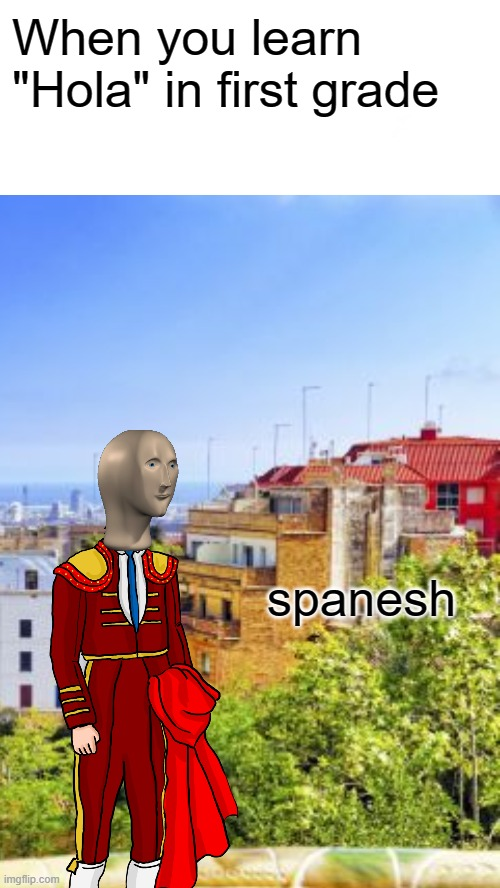 "Spanesh |  When you learn ""Hola"" in first grade; spanesh 
