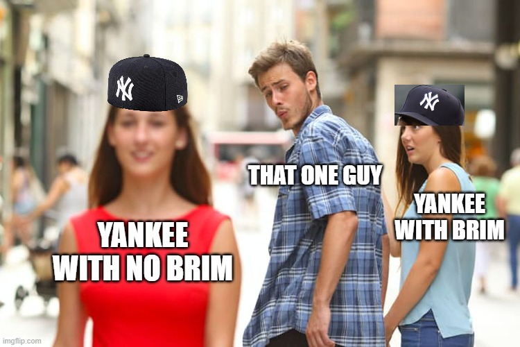 WHOA!!! |  THAT ONE GUY; YANKEE WITH BRIM; YANKEE WITH NO BRIM | image tagged in memes,distracted boyfriend | made w/ Imgflip meme maker