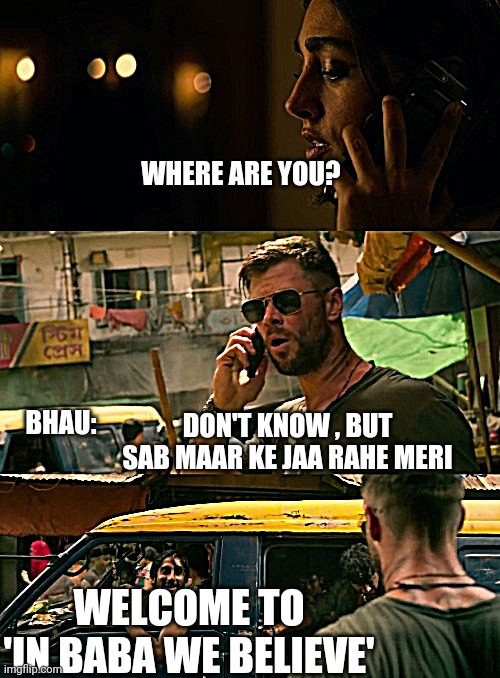 WHERE ARE YOU? BHAU:; DON'T KNOW , BUT SAB MAAR KE JAA RAHE MERI; WELCOME TO 'IN BABA WE BELIEVE' | image tagged in extraction welcome to meme | made w/ Imgflip meme maker