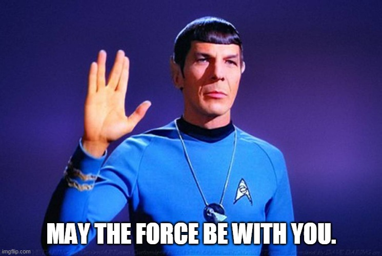 Spock/ Star wars fun |  MAY THE FORCE BE WITH YOU. | image tagged in spock,star wars | made w/ Imgflip meme maker