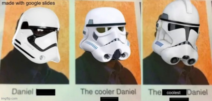 Image tagged in first order,stormtroopers,clone trooper,daniel,the cooler  daniel - Imgflip