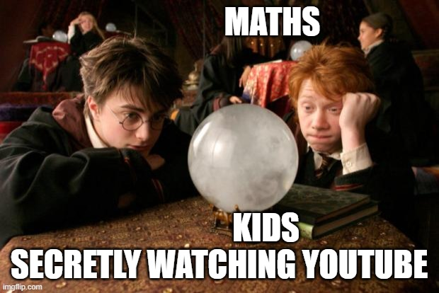 Harry Potter meme |  MATHS; KIDS SECRETLY WATCHING YOUTUBE | image tagged in harry potter meme | made w/ Imgflip meme maker