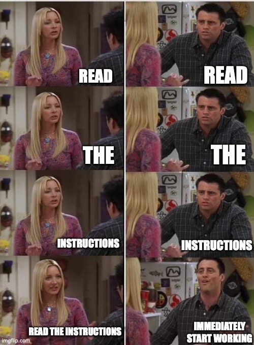 online teaching is a blast! |  READ; READ; THE; THE; INSTRUCTIONS; INSTRUCTIONS; READ THE INSTRUCTIONS; IMMEDIATELY START WORKING | image tagged in friends joey teached french | made w/ Imgflip meme maker