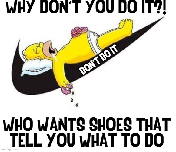 No Likee Nikee; Me Tell Nikee Go Take Hikee |  WHY DON'T YOU DO IT?! DON'T DO IT; WHO WANTS SHOES THAT TELL YOU WHAT TO DO | image tagged in vince vance,nike,nike swoosh,homer simpson,running shoes,donuts | made w/ Imgflip meme maker