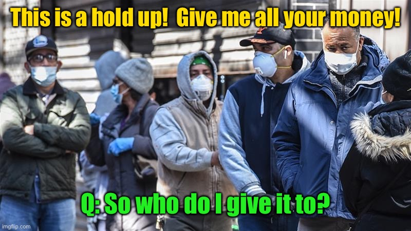 21st century problems |  This is a hold up!  Give me all your money! Q: So who do I give it to? | image tagged in hold up,covid19,face masks,identity crisis,robbery,funny memes | made w/ Imgflip meme maker