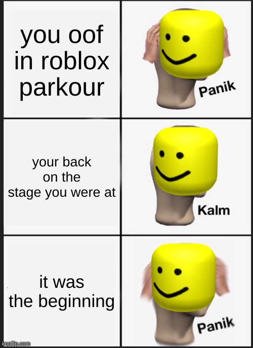 roblox oof |  you oof in roblox parkour; your back on the stage you were at; it was the beginning | image tagged in memes,panik kalm panik | made w/ Imgflip meme maker