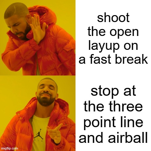 only legends can relate |  shoot the open layup on a fast break; stop at the three point line and airball | image tagged in memes,drake hotline bling,basketball,botism | made w/ Imgflip meme maker