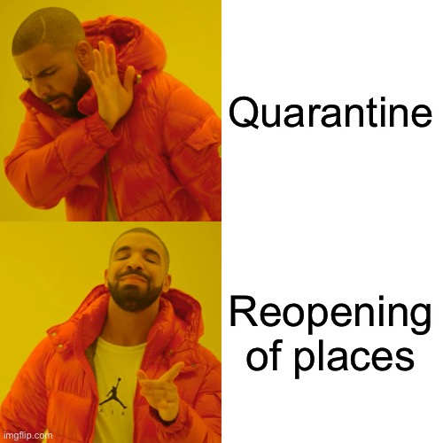 Drake Hotline Bling |  Quarantine; Reopening of places | image tagged in memes,drake hotline bling | made w/ Imgflip meme maker