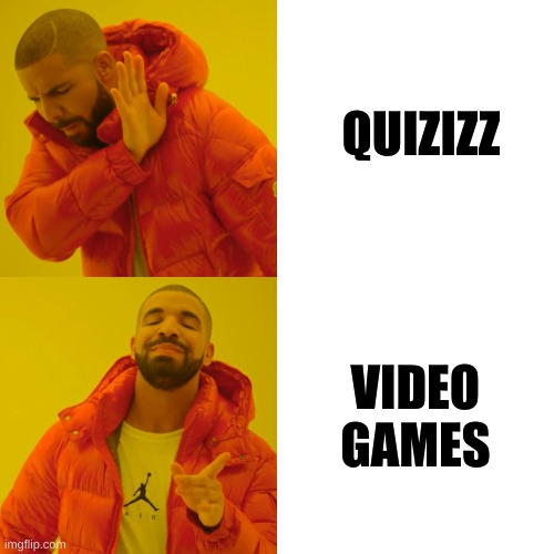 RAnt |  QUIZIZZ; VIDEO GAMES | image tagged in memes,drake hotline bling | made w/ Imgflip meme maker