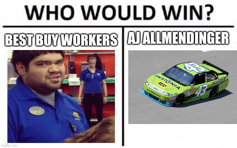who would win sponsorship or the employees of the company |  BEST BUY WORKERS; AJ ALLMENDINGER | image tagged in memes,who would win | made w/ Imgflip meme maker