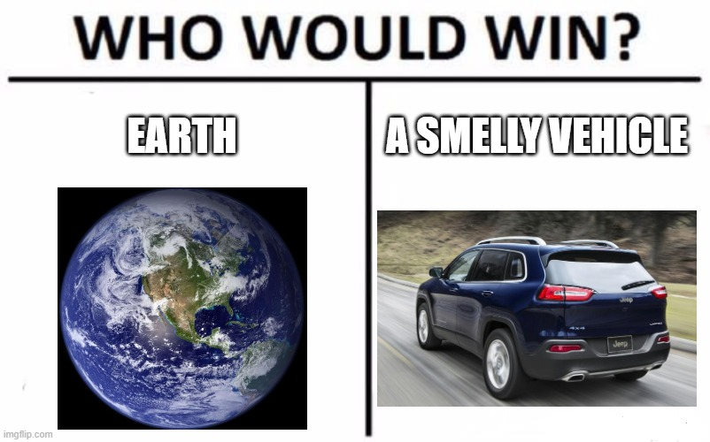 Who Would Win? Meme | EARTH A SMELLY VEHICLE | image tagged in memes,who would win | made w/ Imgflip meme maker