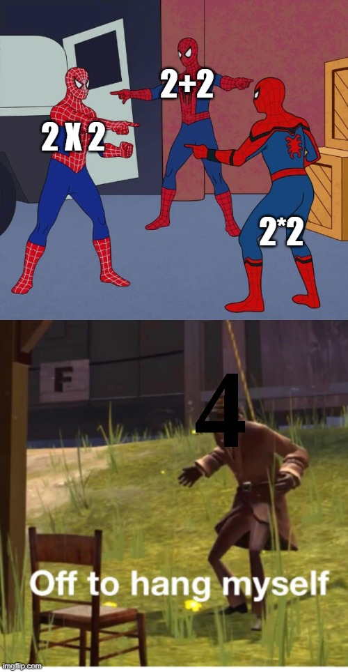 What is 2 + 2, 2*2, 2 x 2 |  2+2; 2*2; 2 X 2 | image tagged in spider man triple,off to hang myself,4 | made w/ Imgflip meme maker