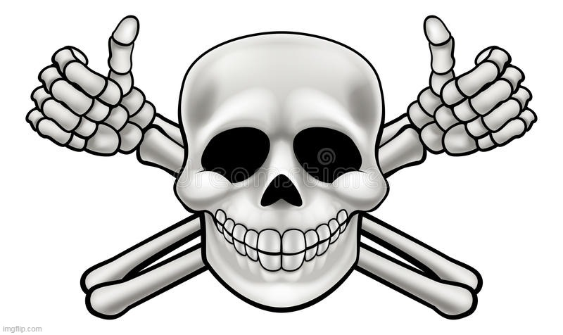 thumbs up skull and cross bones | image tagged in thumbs up skull and cross bones | made w/ Imgflip meme maker