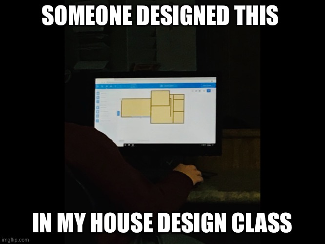 Good job |  SOMEONE DESIGNED THIS; IN MY HOUSE DESIGN CLASS | image tagged in nice,house,the moment you realize,thumbs up,you read these | made w/ Imgflip meme maker