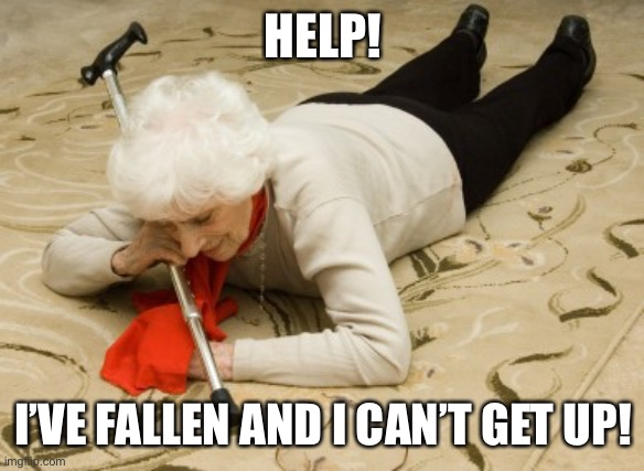 Life alert  | HELP! I'VE FALLEN AND I CAN'T GET UP! | image tagged in life alert | made w/ Imgflip meme maker