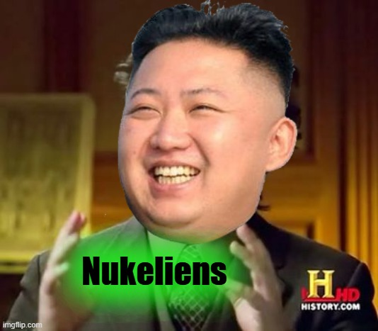 Capitalist America look for aliens. Juche North Korea look for... |  Nukeliens | image tagged in ancient aliens,kim jong un | made w/ Imgflip meme maker