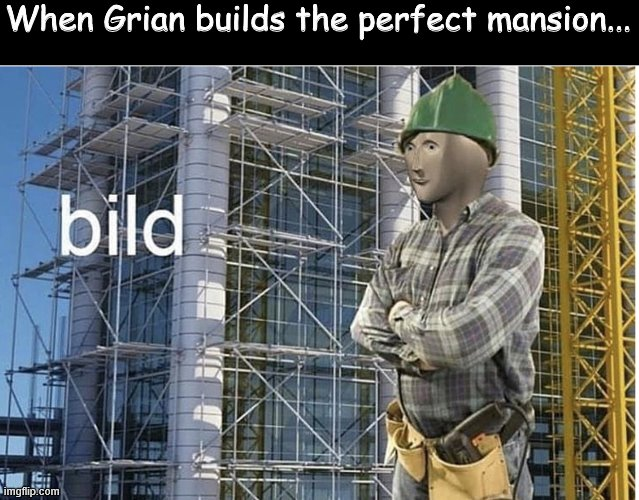 Oh Lord! |  When Grian builds the perfect mansion... | image tagged in bild meme | made w/ Imgflip meme maker