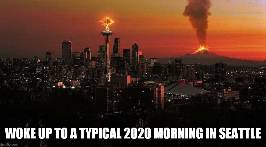 Eye of Saron... check, volcano...check... yep it's 2020! |  WOKE UP TO A TYPICAL 2020 MORNING IN SEATTLE | image tagged in seattle,volcano,eye of sauron,2020,2020 sucks | made w/ Imgflip meme maker