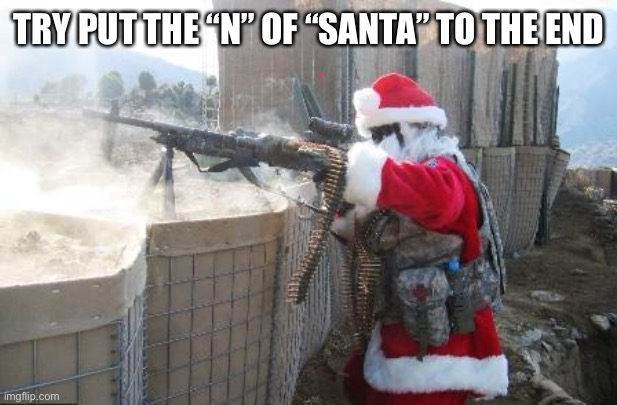 "Hohoho |  TRY PUT THE ""N"" OF ""SANTA"" TO THE END 