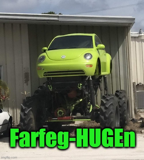 v dub-when you want to go green but are hung like a raisin |  Farfeg-HUGEn | image tagged in farfegnugen,vw,4x4,huge | made w/ Imgflip meme maker
