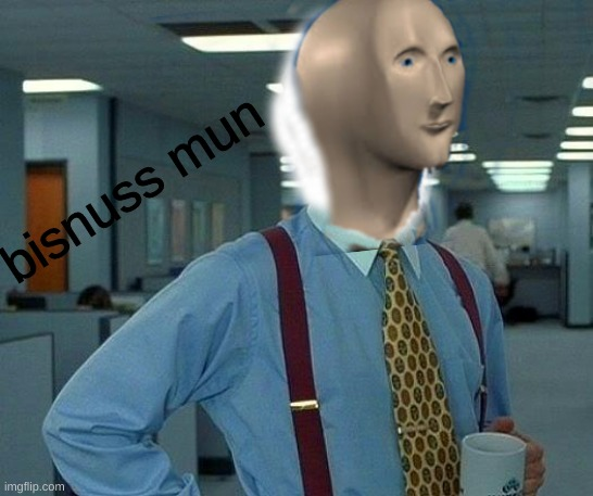 new meme man |  bisnuss mun | image tagged in meme man,new,hope its funny to all | made w/ Imgflip meme maker