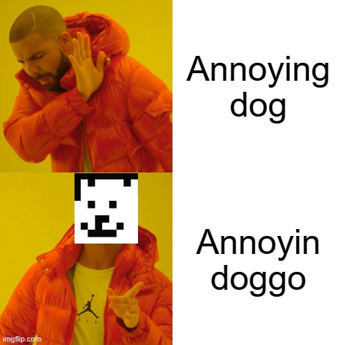 Drake Hotline Bling Meme |  Annoying dog; Annoyin doggo | image tagged in memes,drake hotline bling | made w/ Imgflip meme maker