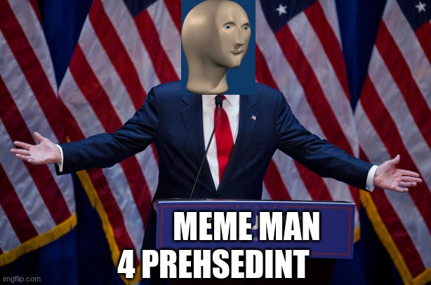 meme man for president |  MEME MAN; 4 PREHSEDINT | image tagged in donald trump,meme man,funny,why not | made w/ Imgflip meme maker