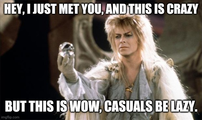labyrinthDavidBowie |  HEY, I JUST MET YOU, AND THIS IS CRAZY; BUT THIS IS WOW, CASUALS BE LAZY. | image tagged in labyrinthdavidbowie | made w/ Imgflip meme maker