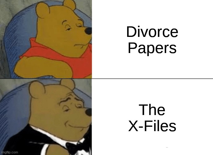 Tuxedo Winnie The Pooh Meme |  Divorce Papers; The X-Files | image tagged in memes,tuxedo winnie the pooh | made w/ Imgflip meme maker
