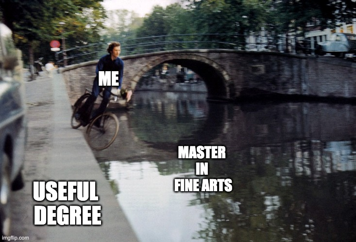 MFA |  ME; MASTER  IN  FINE ARTS; USEFUL  DEGREE | image tagged in mfa,art,artist,art memes | made w/ Imgflip meme maker