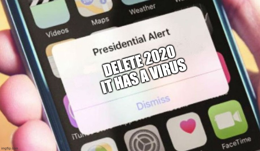 DELETE 2020 |  DELETE 2020 IT HAS A VIRUS | image tagged in memes,presidential alert | made w/ Imgflip meme maker